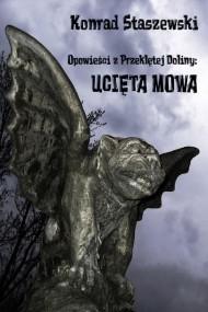 okładka Opowieści z Przeklętej Doliny: Ucięta Mowa. Ebook | PDF | Konrad Staszewski