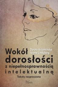 okładka Wokół dorosłości z niepełnosprawnością intelektualną. Ebook   PDF   Iwona Lindyberg, Dorota Krzemińska