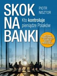 okładka Skok na banki. Kto kontroluje pieniądze Polaków., Ebook   Piotr Nisztor