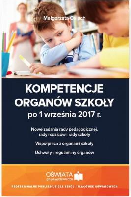okładka Kompetencje organów szkoły po 1 września 2017 r., Ebook | Małgorzata  Celuch