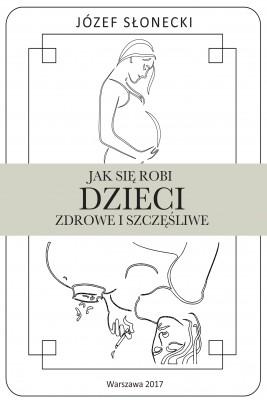 okładka Jak się robi dzieci zdrowe i szczęśliwe, Ebook | Józef Słonecki