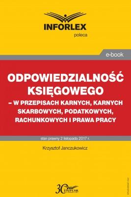 okładka Odpowiedzialność księgowego - w przepisach karnych, karnych skarbowych, podatkowych, rachunkowych i prawa pracy, Ebook   Krzysztof Janczukowicz