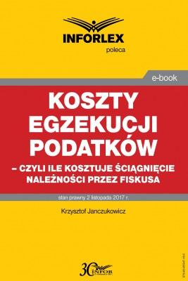okładka Koszty egzekucji podatków, czyli ile kosztuje ściągnięcie należności przez fiskusa, Ebook   Krzysztof Janczukowicz