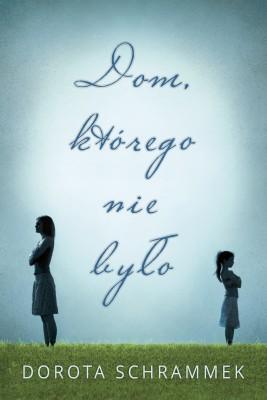 okładka Dom, którego nie było, Ebook | Dorota Schrammek