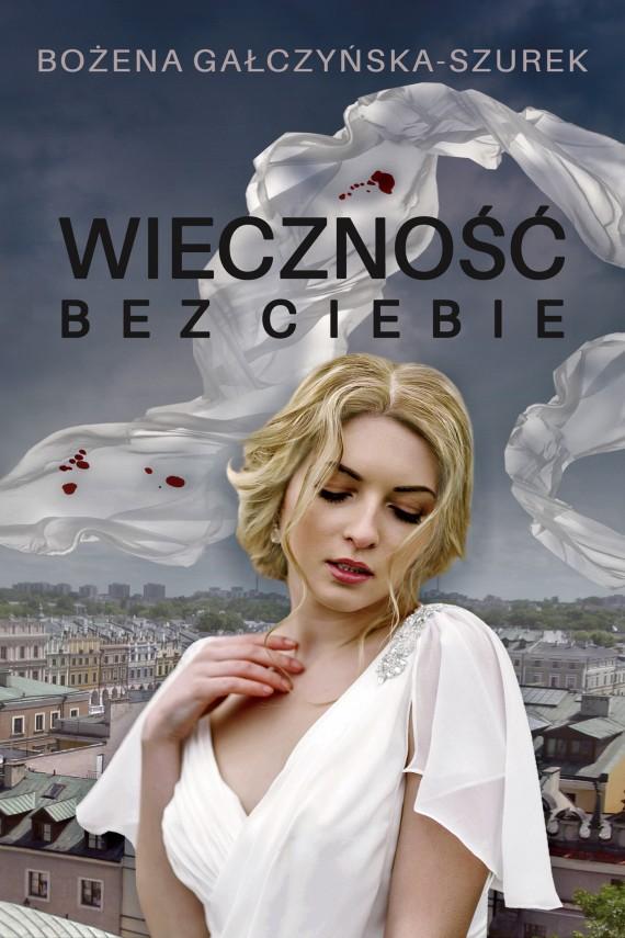 okładka Wieczność bez ciebieebook | EPUB, MOBI | Bożena Gałczyńska-Szurek