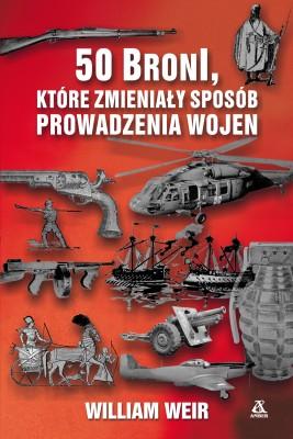 okładka 50 broni, które zmieniały sposób prowadzenia wojen, Ebook   Stanisław Kroszczyński, William Weir