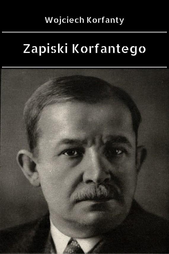 okładka Zapiski Korfantego. Ebook | EPUB, MOBI | Wojciech  Korfanty