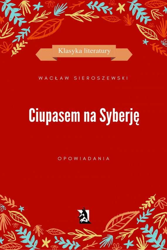 okładka Ciupasem na Syberję. Ebook | EPUB, MOBI | Wacław Sieroszewski