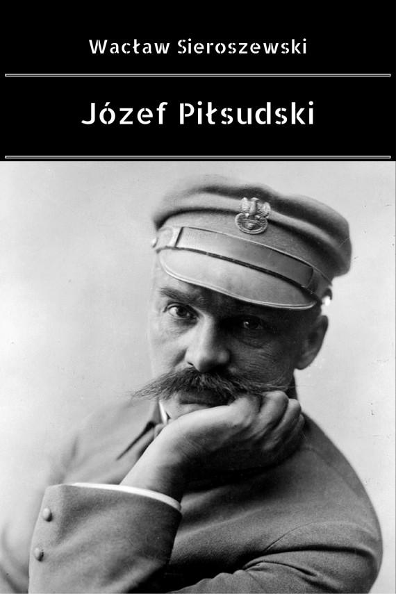 okładka Józef Piłsudski. Ebook | EPUB, MOBI | Wacław Sieroszewski