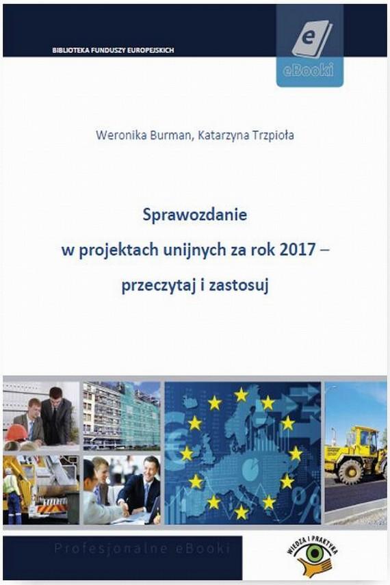 okładka Sprawozdanie w projektach unijnych za rok 2017 - przeczytaj i zastosujebook | PDF | Katarzyna  Trzpioła, Weronika  Burman
