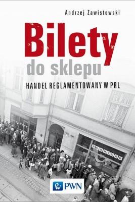 okładka Bilety do sklepu. Handel reglamentowany w PRL, Ebook | Andrzej  Zawistowski