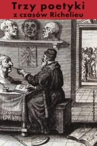 okładka Trzy poetyki z czasów Richelieu. Ebook | Jean Chapelain, Jules Pilet  de La Mesnardiere, François  Hédelin d'Aubignac
