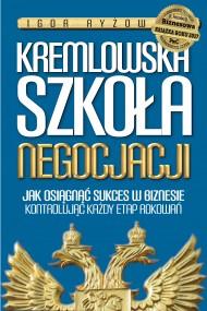 okładka Kremlowska szkoła negocjacji. Jak osiągnąć sukces w biznesie kontrolując każdy etap rokowań?. Ebook   papier   Igor Ryżow