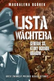 okładka Lista Wächtera. Generał SS, który ograbił Kraków. Ebook | Magdalena Ogórek