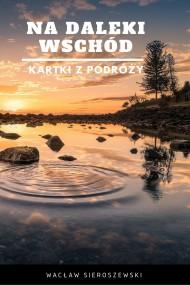 okładka Na daleki wschód. Kartki z podróży. Ebook | EPUB,MOBI | Wacław Sieroszewski