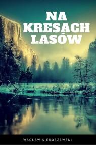 okładka Na kresach lasów. Ebook | EPUB,MOBI | Wacław Sieroszewski