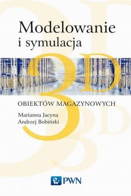 okładka Modelowanie i symulacja 3D obiektów magazynowych, Ebook   Marianna  Jacyna, Konrad  Lewczuk, Andrzej  Bobiński