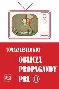 okładka Oblicza propagandy PRL część II, Ebook | Tomasz Leszkowicz