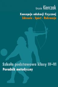 okładka Koncepcja edukacji fizycznej. Zdrowie-Sport-Rekreacja. SZKOŁA PODSTAWOWA KLASY IV - VI. Ebook | PDF | Urszula Kierczak