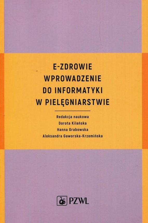 okładka E-zdrowie. Wprowadzenie do informatyki w pielęgniarstwieebook   EPUB, MOBI   Dorota  Kilańska, Hanna  Grabowska