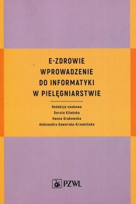 okładka E-zdrowie. Wprowadzenie do informatyki w pielęgniarstwie, Ebook   Dorota  Kilańska, Hanna  Grabowska