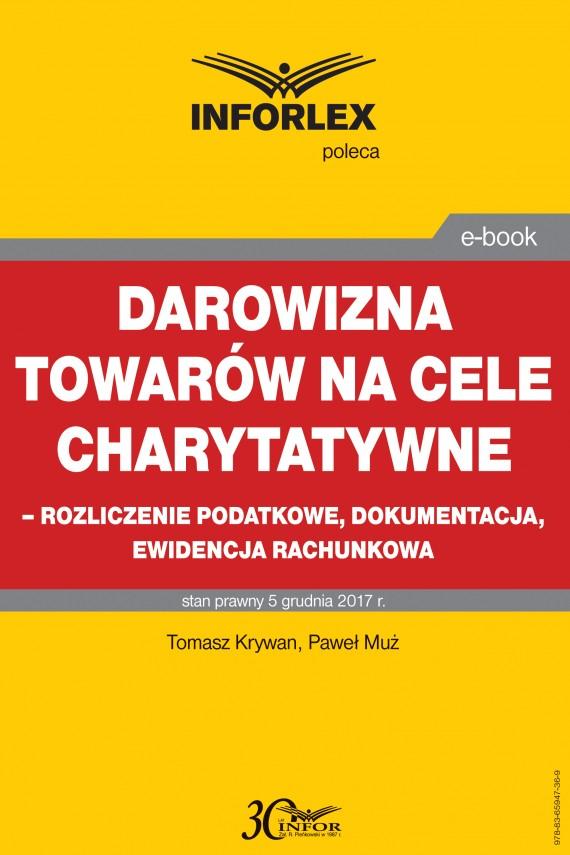 okładka Darowizna towarów na cele charytatywne - rozliczenie podatkowe, dokumentacja, ewidencja księgowaebook | PDF | Paweł Muż, Tomasz Krywan