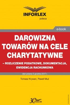 okładka Darowizna towarów na cele charytatywne - rozliczenie podatkowe, dokumentacja, ewidencja księgowa, Ebook | Paweł Muż, Tomasz Krywan