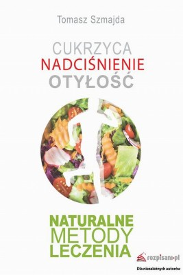 okładka Cukrzyca. Nadciśnienie. Otyłość. Naturalne metody leczenia., Ebook | Tomasz  Szmajda