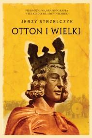 okładka Otton I Wielki. Ebook | papier | Jerzy Strzelczyk
