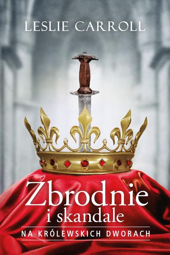 okładka Zbrodnie i skandale na królewskich dworachebook | EPUB, MOBI | Leslie Carroll, Anna Rajca-Salata