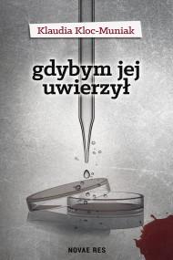 okładka Gdybym jej uwierzył. Ebook | EPUB,MOBI | Klaudia  Kloc-Muniak