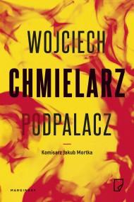 okładka Podpalacz. Ebook | Wojciech Chmielarz