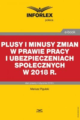 okładka Plusy i minusy zmian w prawie pracy i ubezpieczeniach społecznych w 2018 r., Ebook | Mariusz  Pigulski