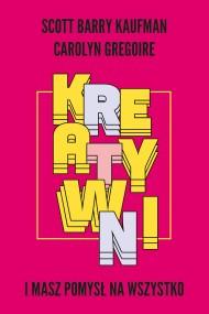 okładka Kreatywni. I masz pomysł na wszystko. Ebook | EPUB,MOBI | Katarzyna Mojkowska, Scott Barry Kaufman, Carolyn Gregoire