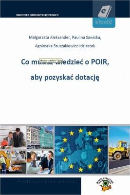 okładka Co musisz wiedzieć o POIR, aby pozyskać dotację, Ebook | Agnieszka  Szuszakiewicz-Idziaszek, Paulina  Sawicka, Małgorzata  Aleksander