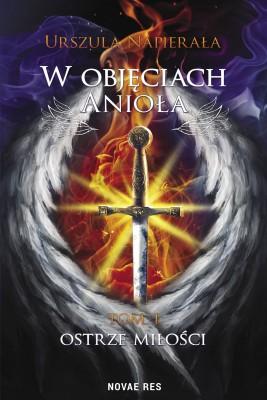 okładka W objęciach anioła. Tom 1: Ostrze miłości, Ebook | Urszula  Napierała