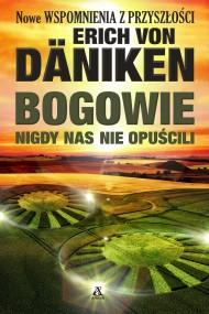 okładka Bogowie nigdy nas nie opuścili. Ebook   papier   Erich von Däniken, Agnieszka Górna