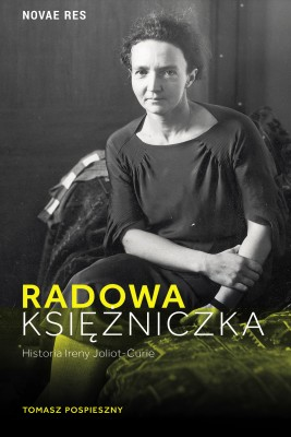 okładka Radowa księżniczka. Historia Ireny Joliot-Curie, Ebook | Tomasz  Pospieszny