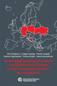 okładka Social Engineering in Central and South-East Europe in the Twentieth Century Reconsidered, Ebook   Grzegorz Motyka, Joanna  Szymoniczek, Mariusz  Zajączkowski, Piotr Madajczyk, Tomasz Stryjek, Wanda Jarząbek