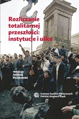 okładka Rozliczanie totalitarnej przeszłości: instytucje i ulice, Ebook   Andrzej  Paczkowski