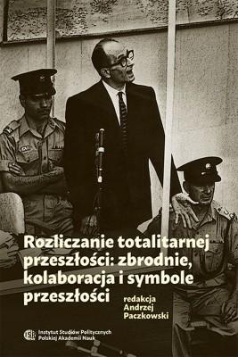 okładka Rozliczanie totalitarnej przeszłości: zbrodnie, kolaboracja i symbole przeszłości, Ebook   Andrzej  Paczkowski