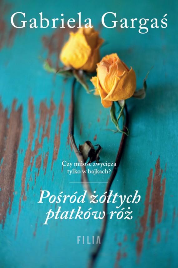 okładka Pośród żółtych płatków różebook | EPUB, MOBI | Gabriela Gargaś