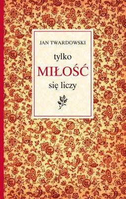 okładka Tylko miłość się liczy, Ebook | Jan Twardowski