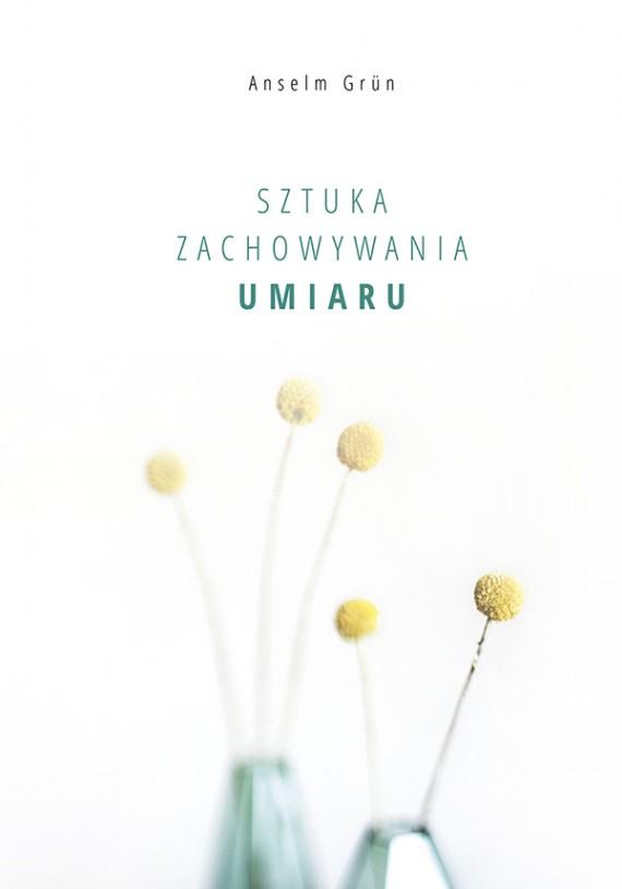 okładka Sztuka zachowywania umiaruebook   EPUB, MOBI   Anselm Grün, Kamil Markiewicz