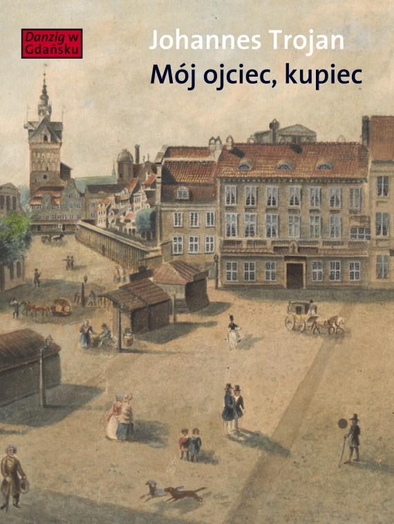 okładka Mój ojciec kupiecebook | EPUB, MOBI | Johannes Trojan