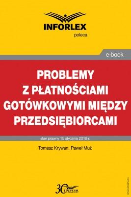 okładka Problemy z płatnościami gotówkowymi między przedsiębiorcami, Ebook | Paweł Muż, Tomasz Krywan