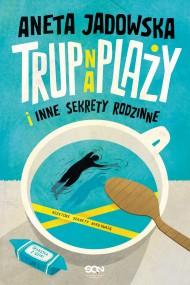 okładka Trup na plaży i inne sekrety rodzinne (Garstka z Ustki. Tom 1), Ebook | Aneta Jadowska