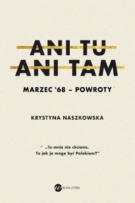 okładka Ani tu, ani tam. Marzec '68 – powroty, Ebook | Krystyna Naszkowska