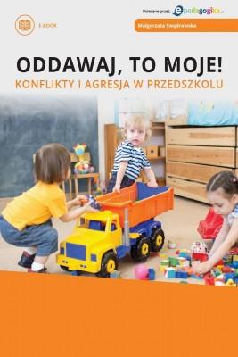 okładka Oddawaj, to moje! Konflikty i agresja w przedszkolu, Ebook | Małgorzata  Swędrowska