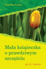 okładka Mała książeczka o prawdziwym szczęściu.. Ebook | EPUB,MOBI | Anselm Grün